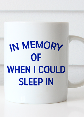 In Memory of When I Could Sleep In Coffee Mug - Blue