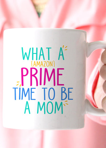 What a Amazon Prime Time to be a Mom Coffee Mug