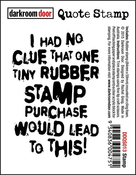 "Quote Stamp by Darkroom Door - Stamp. ""I had no clue that one tiny rubber stamp..."" quote on a rubber stamp for mixed media, art journaling, scrapbooking."