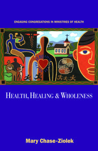 Health Healing and Wholeness | Engaging Congregations in Ministries of Health (Chase-Ziolek)