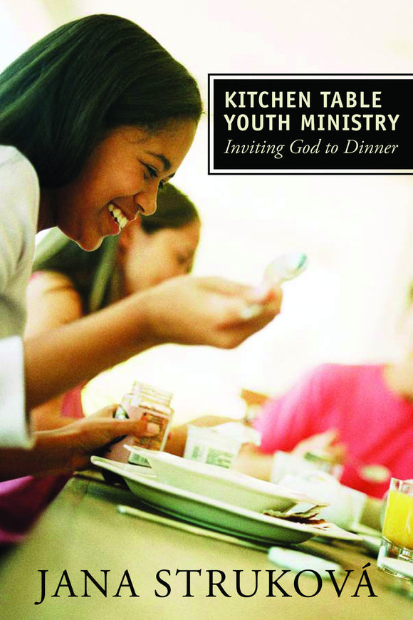 Kitchen Table Youth Ministry | Inviting God to Dinner (Strukova)
