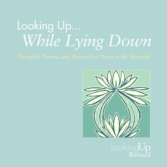 Looking Up While Lying Down | Thoughts, Poems, and Prayers for Those in the Hospital, Revised (Biegert)
