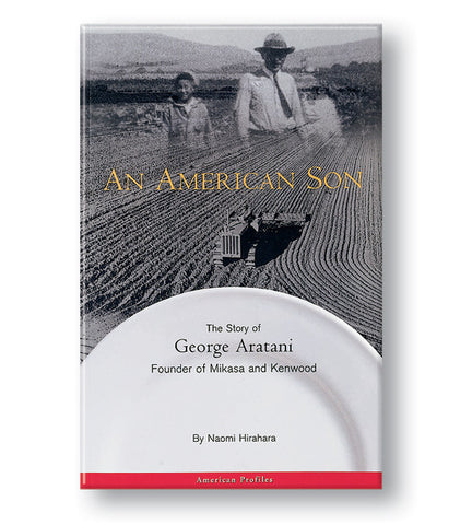 An American Son: The Story of George Aratani, Founder of Mikasa and Kenwood