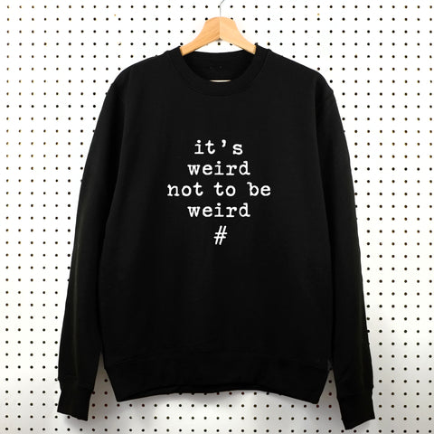 It's Weird not to be Weird Sweatshirt - Little Whirlwinds cool baby clothes and cool older kids clothes and gifts