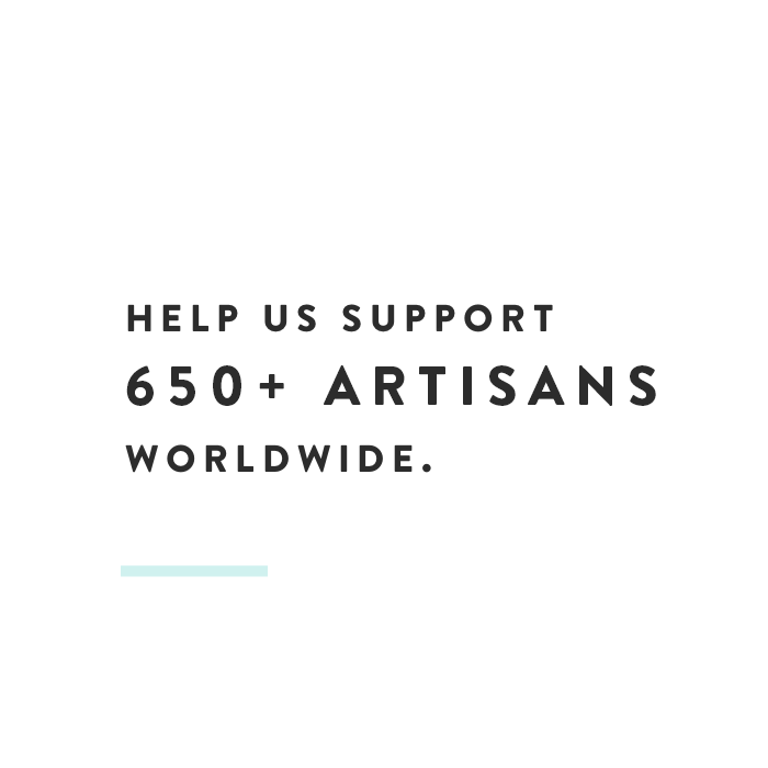 Help support 650+ artisans worldwide