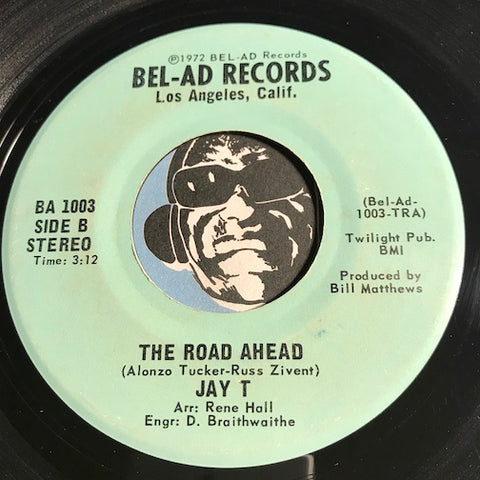 Jay T - The Road Ahead b/w I Need You So - Bel-Ad #1003 - Funk