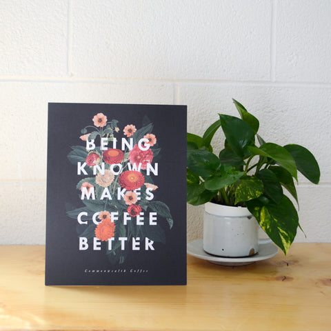 """Being Known Makes Coffee Better"" Print"