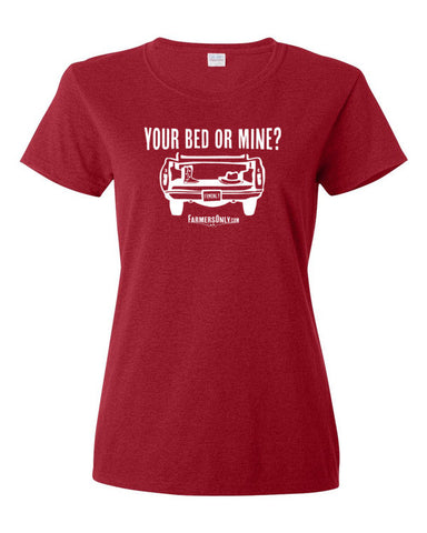 Your Bed or Mine? -Ladies T-Shirt
