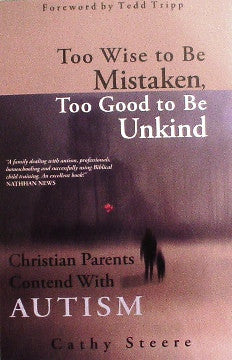 Too Wise To Be Mistaken, Too Good To Be Unkind By Cathy Steere