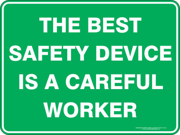 THE BEST SAFETY DEVICE IS A CAREFUL WORKER
