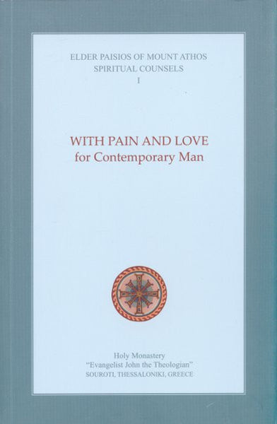 Spiritual Counsels I: With Pain and Love for Contemporary Man