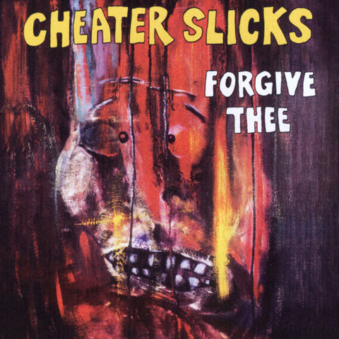 Cheater Slicks ‎/ Forgive Thee