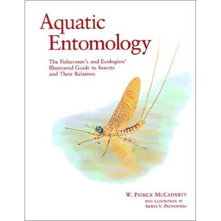 Aquatic Entomology: The Fishermen's Guide and Ecologists' Illustrated Guide to Insects and Their Relatives (Crosscurrents)