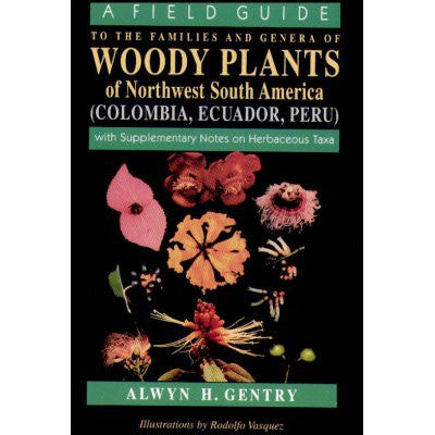 A Field Guide to the Families and Genera of Woody Plants of North West South America: (Colombia, Ecuador, Peru with Supplementary Notes)