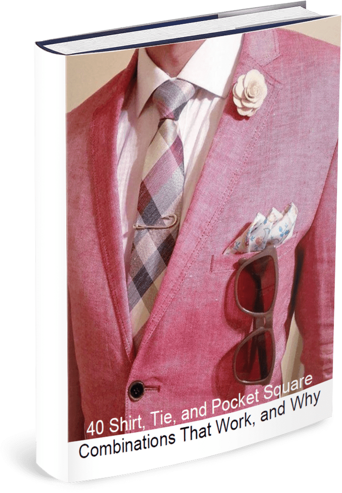 E-Book: 40 Shirt, Tie & Pocket Square Combinations That Work And Why