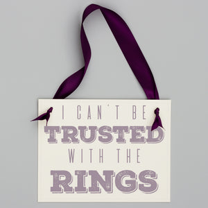 I Can't Be Trusted With The Rings Sign