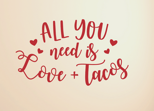 All you need is Love and Tacos Vinyl Wall Decal, Valentine's Decor