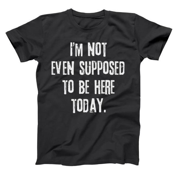 Not Even Supposed To Be Here (White Ink) Men's T-Shirt - Donkey Tees