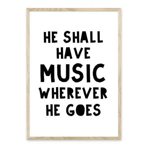 He shall have music