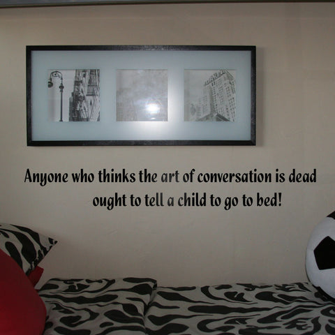 Anyone who thinks the art of conversation is dead ought to tell a child to go to bed!
