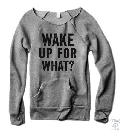 Wake Up For What Sweater