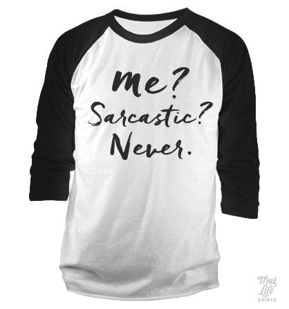 Me? Sarcastic? Never.