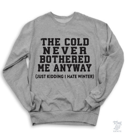 The Cold Never Bothered Me Anyway Sweatshirt