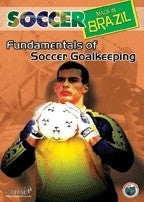 Soccer Made in Brazil - Fundamentals of Goalkeeping