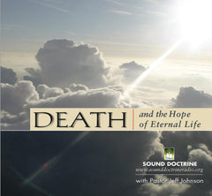 Death And The Hope Of Eternal Life - CD Series by Pastor Jeff Johnson