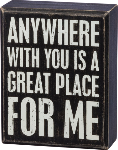 Box Sign - Anywhere With You Is A Great Place