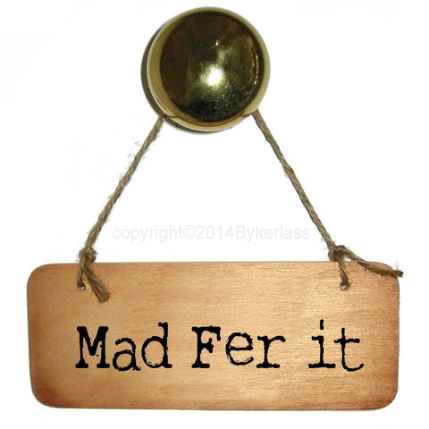 Mad Fer It -  Rustic North West/Manc Wooden Sign - RWS1
