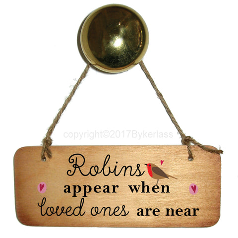 Robins Appear When Loved Ones Are Near with Hearts Fab Wooden Sign - RWS1