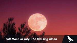 Full Moon in July: The Blessing Moon