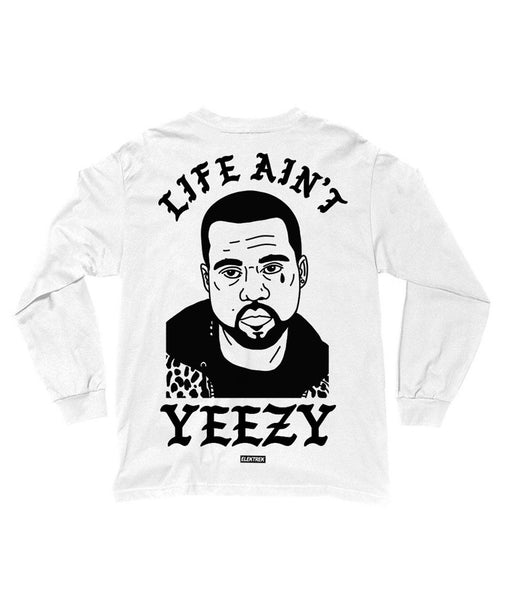 Life Ain't Yeezy - White Long Sleeve