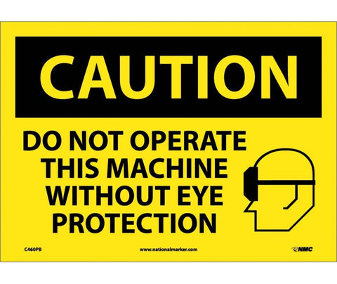 CAUTION, DO NOT OPERATE THIS MACHINE WITHOUT EYE PROTECTION, GRAPHIC, 10X14, PS VINYL