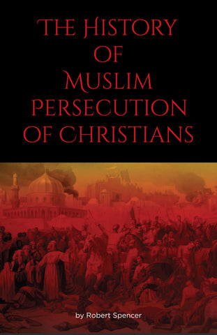The History of Muslim Persecution of Christians