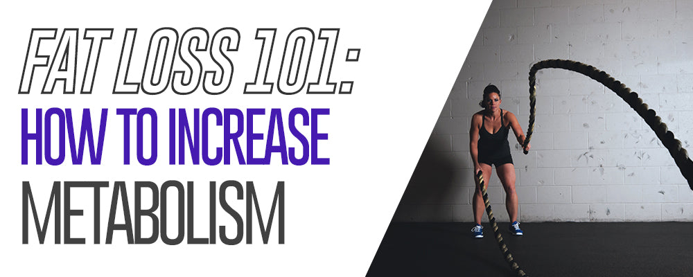 Fat Loss 101: How To Increase Metabolism