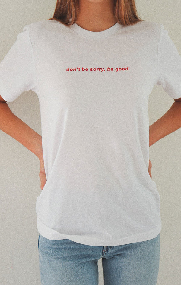 NYCT Clothing Don't Be Sorry Be Good Tshirt - White