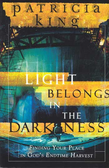 Light Belongs in the Darkness - Book by Patricia King