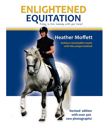 Enlightened Equitation: Riding in True Harmony with Your Horse by Heather Moffett