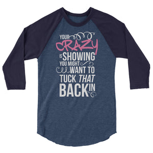 Your Crazy Is Showing You Might Want to Tuck That Back In - 3/4 sleeve raglan shirt