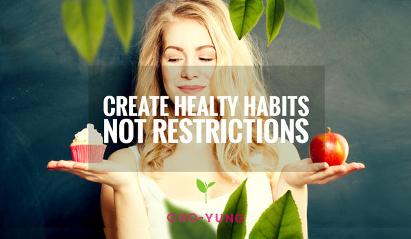 6 Ways To Create Healthy Habits, Not Restrictions