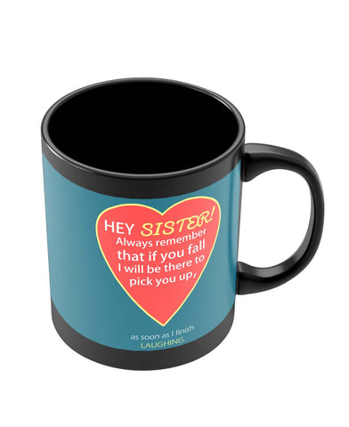 Coffee Mugs Online | Hey Sister | I will always be There For You Quote Black Coffee Mug Online India