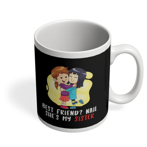 best friend nah. she's my sister Coffee Mug Online India