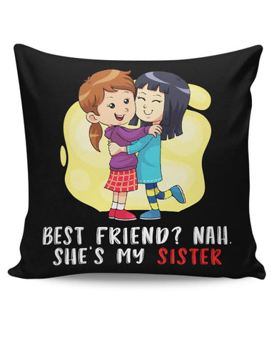best friend nah. she's my sister Cushion Cover Online India
