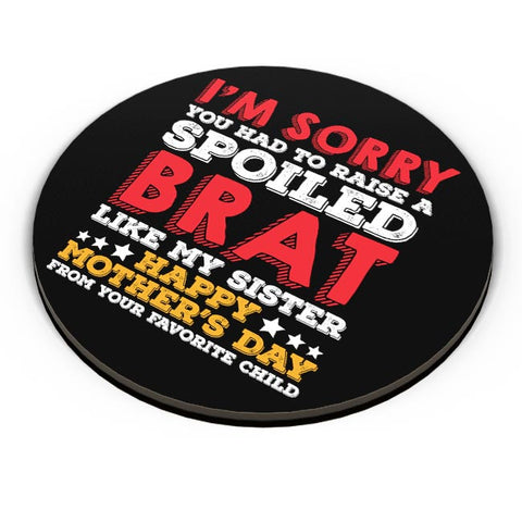 i'm sorry you had to raise a spoiled brat like my sister happy mothers day Fridge Magnet Online India