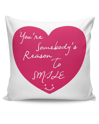 You're Somebody's Reason To Smile Cushion Cover Online India