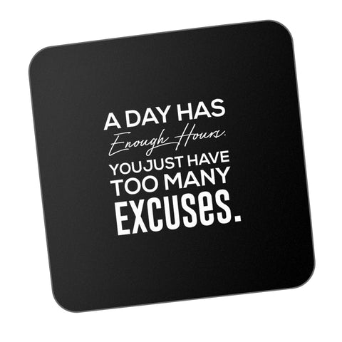 A Day Has Enough Hours You Just Have Too Many Excuses Motivational Coaster Online India