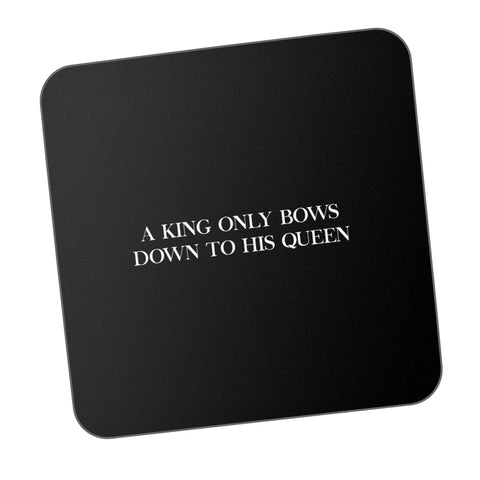 A King Only Bows Down To His Queen  Motivational Coaster Online India