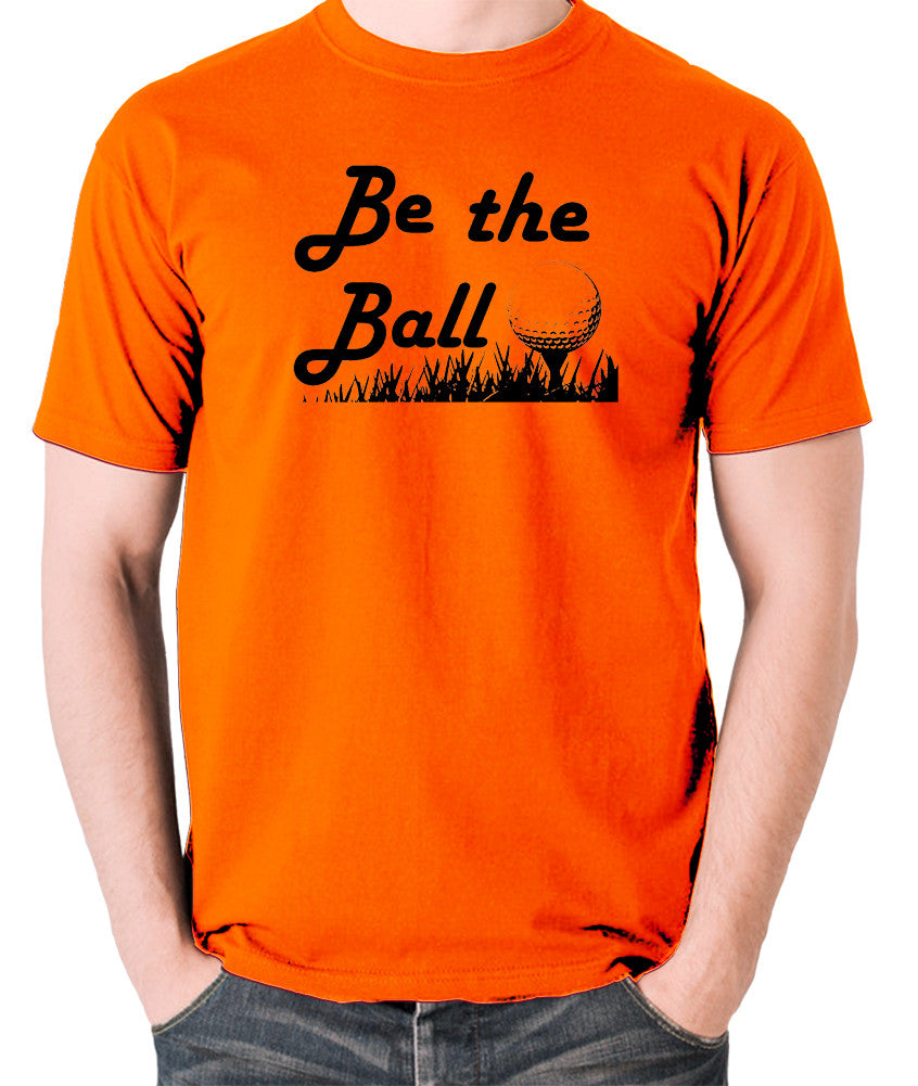 Caddyshack - Be the Ball - Men's T Shirt - orange